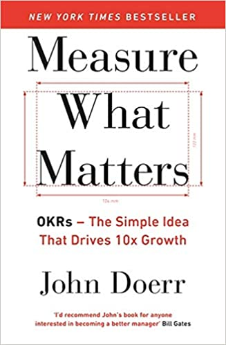 Measure What Matters - OKRs - The Simple Idea That Drives 10 Growth