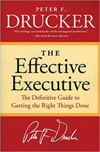 The Effective Executive The Definitive Guide to Getting the Right Things Done